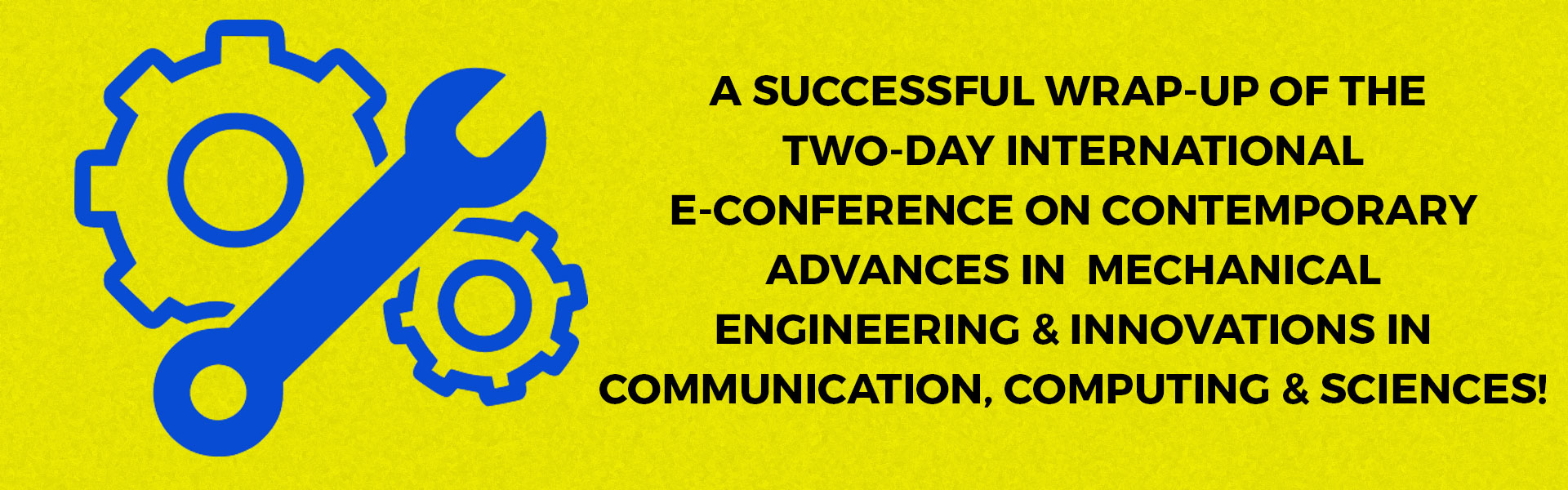 A successful wrap-up of the two-day International E-Conference on Contemporary Advances in Mechanical Engineering & Innovations in Communication, Computing & Sciences!