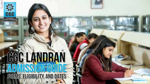 CGC Landran Admission Guide: Forms, Eligibility, and Dates